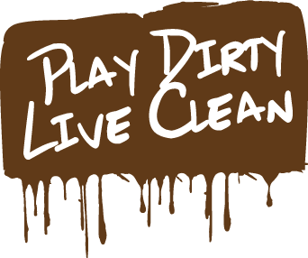 Play Dirty, Live Clean